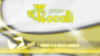 Eres lo más lindo - Grupo Teocalli