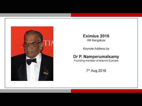 Dr P  Namperumalsamy: Keynote address at Eximius 2016 IIM Bangalore