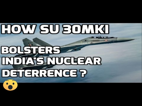 HOW SU 30MKI BOLSTERS INDIA'S NUCLEAR DETERRENCE ?