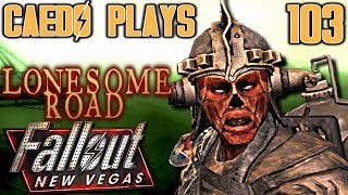 Blister Blaster - Caedo Plays Fallout: New Vegas #103 - Lonesome Road (Buckaroo Build)