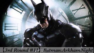 [3rd round #11]Batman: Arkham Knight~バットマンアーカムナイト~[Hard]