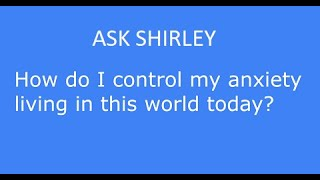 AskShirley How can I deal with anxiety