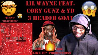 Lil Wayne Feat. Cory Gunz & YD - 3 Headed GOAT - No Ceilings 3 - 3 Headed GOAT Remix - REACTION