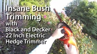 Insane Bush Whacking - Black and Decker Electric Hedge Trimmer