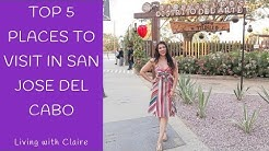 Top 5 Places to Visit in San Jose del Cabo