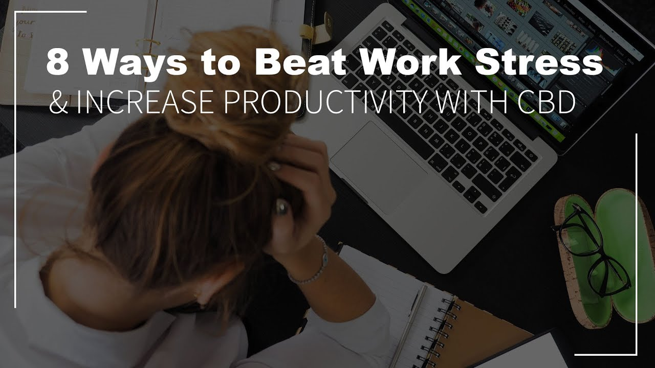 Download 8 Ways to Beat Work Stress & Increase Productivity with CBD