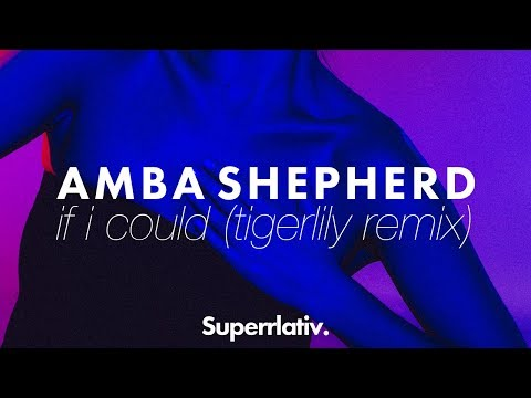 Amba Shepherd // If I Could (Tigerlily Remix) [Superrlativ] OUT NOW!