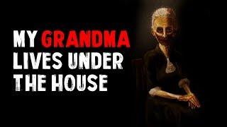 """My Grandma Lives Under The House"" Creepypasta"