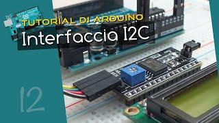 Tutorial Arduino ITA 12: usare l'interfaccia I2C per il display LCD