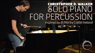 """Solo Piano for Percussion"" by Christopher D. Walker"