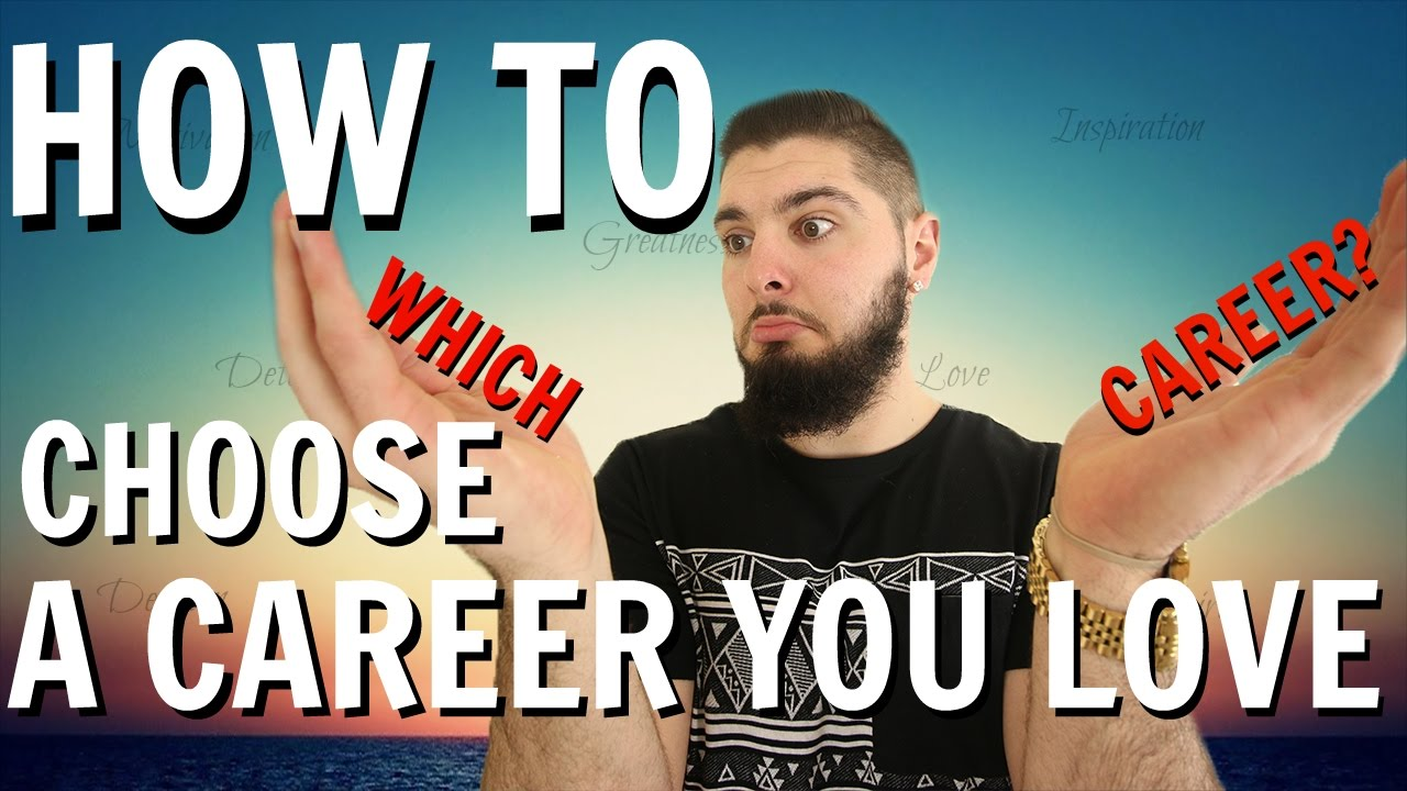 How To Choose A Career Path Advice For Finding A Job You Love Youtube