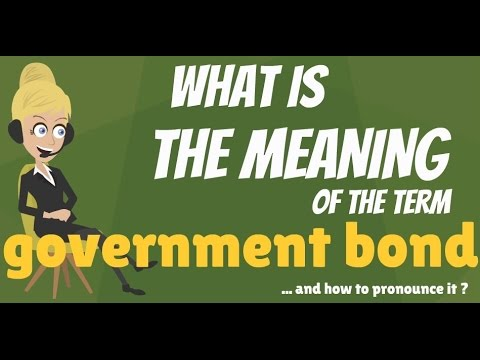 What is GOVERNMENT BOND? What does GOVERNMENT BOND mean? GOVERNMENT BOND meaning