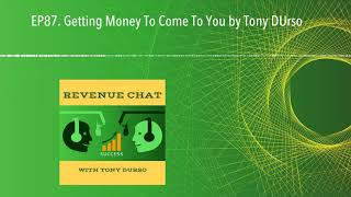 EP87. Getting Money To Come To You by Tony DUrso