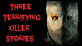 3 TRUE Terrifying Killer Stories