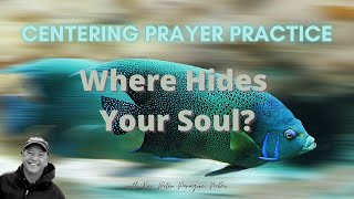 Where Hides Your Soul? 🧘🏻‍♀️ Centering Prayer Practice