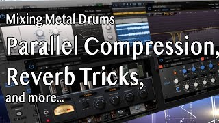 Mixing Modern Metal Tutorial : Drums Parallel Compression, Reverb Tricks, Toms and Overheads