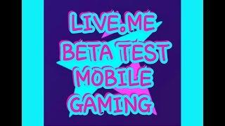 Live.me App Beta Test Mobile Gaming Platform