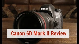 Canon 6D Mark II Review: Hands-On Honest Review The Pros and Cons