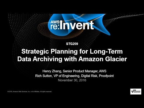 AWS re:Invent 2016: Strategic Planning for Long-Term Data Archiving with Amazon Glacier (STG209)