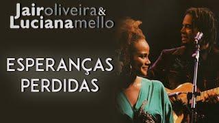 Jair Oliveira e Luciana Mello cantam: Esperanças Perdidas (DVD O Samba Me Cantou)
