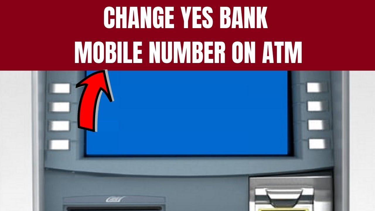 Yes Bank Mobile/Phone Number Change | How to Change/Register New Mobile  Number in Yes Bank ATM
