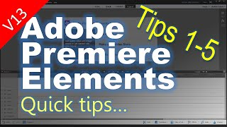 Tips 1-5 for Adobe Premiere Elements