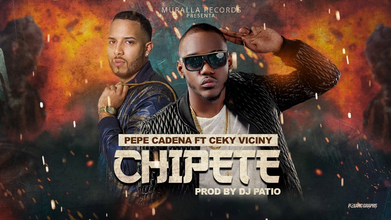 Pepe Cadena Ft Ceky Viciny   El Chipete (Prod Dj Patio)(AUDIO OFFICIAL)
