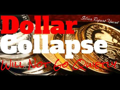 The Coming Dollar Collapse Will Not Go Quietly. Silver And Gold Will Come Out Shining
