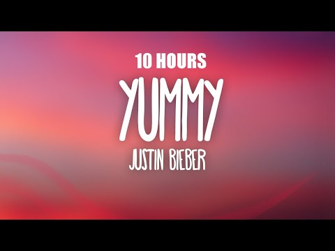 [10 HOURS] Justin Bieber - Yummy (Lyrics)