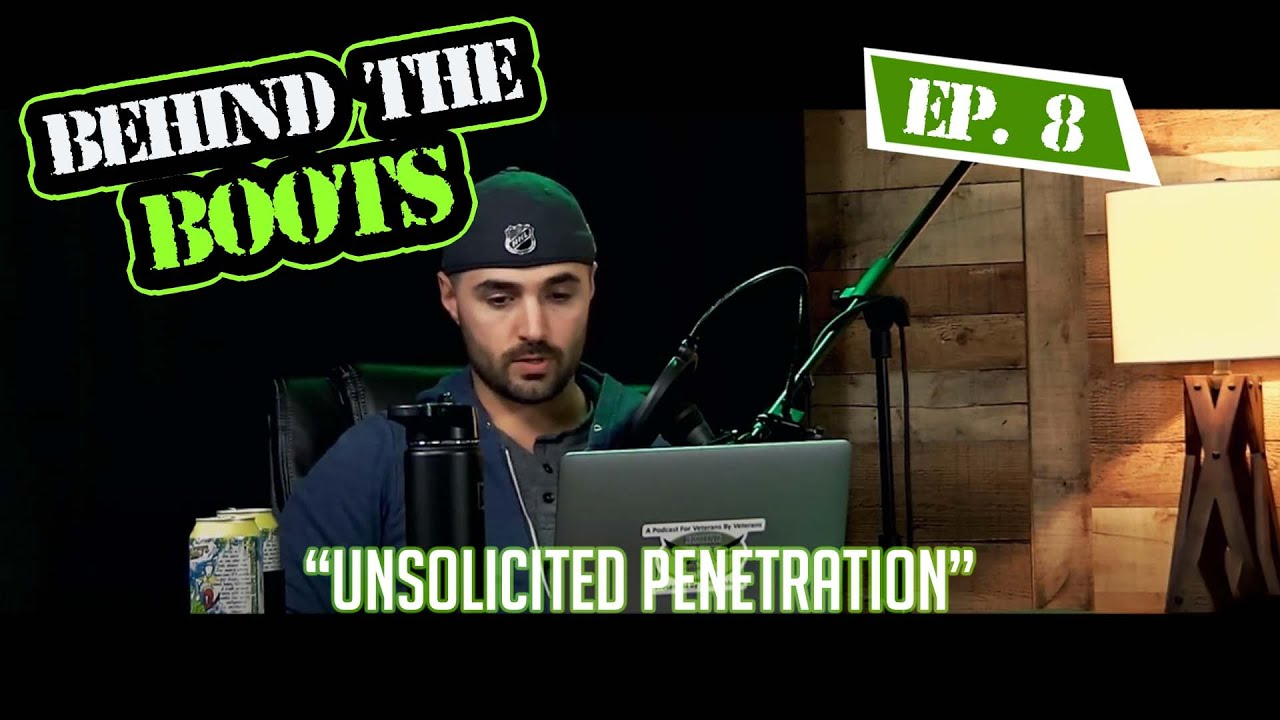 Ep.8 Unsolicited Penetration | Behind The Boots Podcast