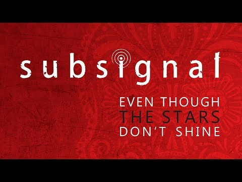 SUBSIGNAL - Even Though The Stars Don't Shine (official single)