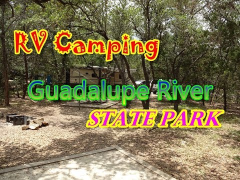 RV Camping Guadalupe River State Park | Stop 3 On Our June 2017 RV Trip