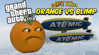 Annoying Orange vs The BLIMP! | GTA V