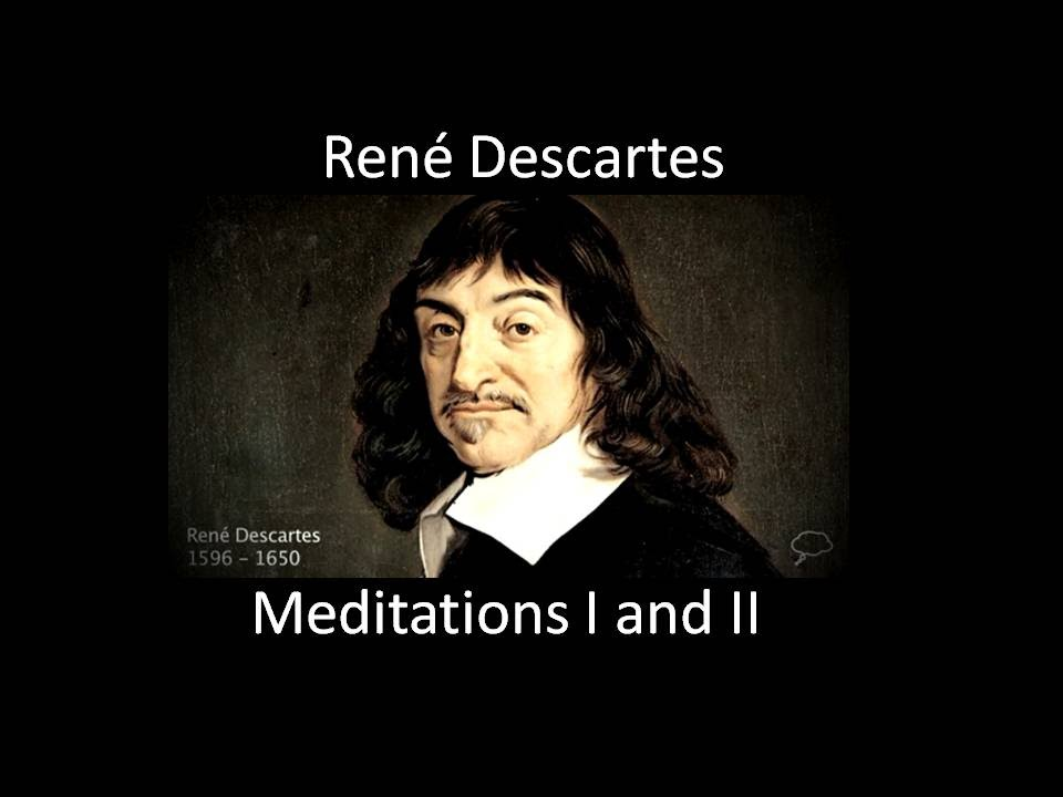 "descartes meditation 1 Descartes, "" meditations on first philosophy "" 1 in meditation 1, descartes reasons that if a belief is false, then anything that rests on it is: a false."