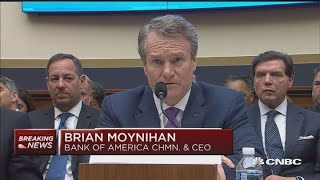 Bank of America CEO Brian Moynihan delivers opening statement during House hearing