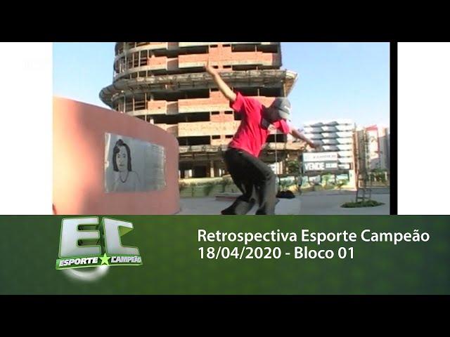 Retrospectiva Esporte Campeão 18/04/2020 - Bloco 01