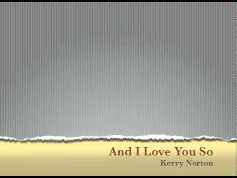 And I Love You So - Kerry Norton