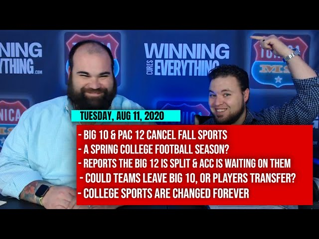 8/11 Big 10 & PAC 12 cancel fall sports, Spring football?, Big 12 & ACC next?, transfers, unemployed