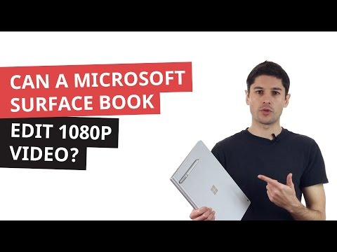 Can A Microsoft Surface Book Edit 1080p Video?
