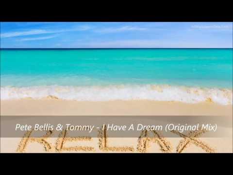 Pete Bellis & Tommy - I Have A Dream (Original Mix)