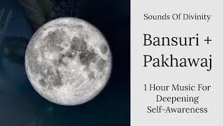 Sounds of Divinity || 1 Hour Music For Deepening Self-Awareness || Bansuri & Pakhawaj