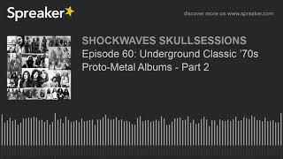 Episode 60: Underground Classic '70s Proto-Metal Albums – Part 2
