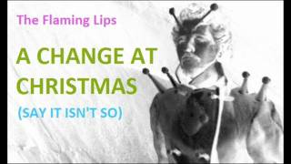Watch Flaming Lips A Change At Christmas say It Isnt So video
