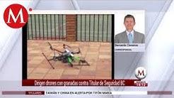 Dirigen drones con granadas contra Titular de Seguridad BC