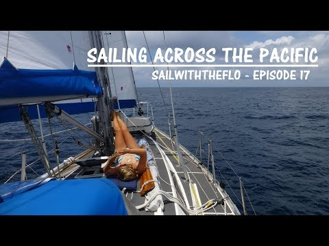Sailing Across the Pacific -  A month at sea – Sailing the Pacific Episode 17