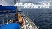 Sailing Across the Pacific -A month at sea – Sailing the Pacific Episode 17