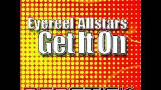 Eyereel Allstars - Get It On (Fish & Chips mix)
