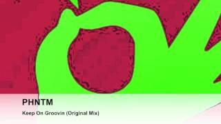 PHNTM - Keep On Groovin (Original Mix)