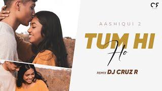 Tum Hi Ho (Remix) | DJ Cruz R | Aashiqui 2 | Aditya Roy Kapoor, Shraddha Kapoor