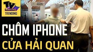 Lợi dụng lúc qua cửa hải quan máy bay để 'CẦM NHẦM' IPHONE của khách khác